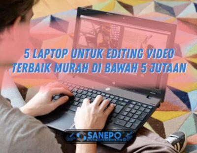 5 Laptop Editing Video 5 Jutaan Terbaik Dan Berkualitas 2021