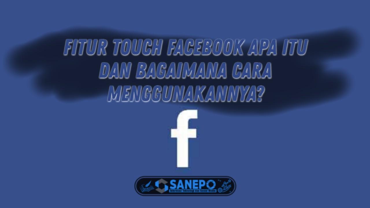 Apa Itu Touch Facebook Dan Bagaimana Cara Menggunakannya 2021