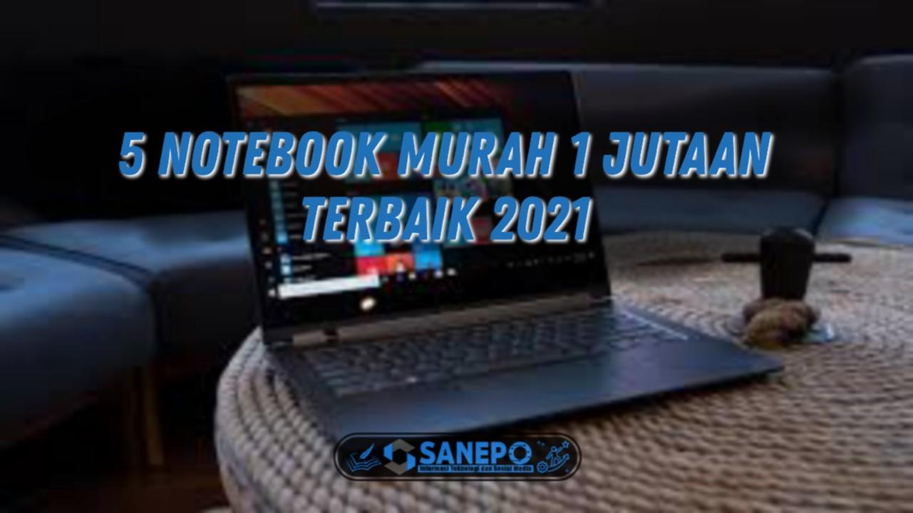 Rekomendasi Harga Notebook Murah 1 Juta 2021 Terbaru 2021