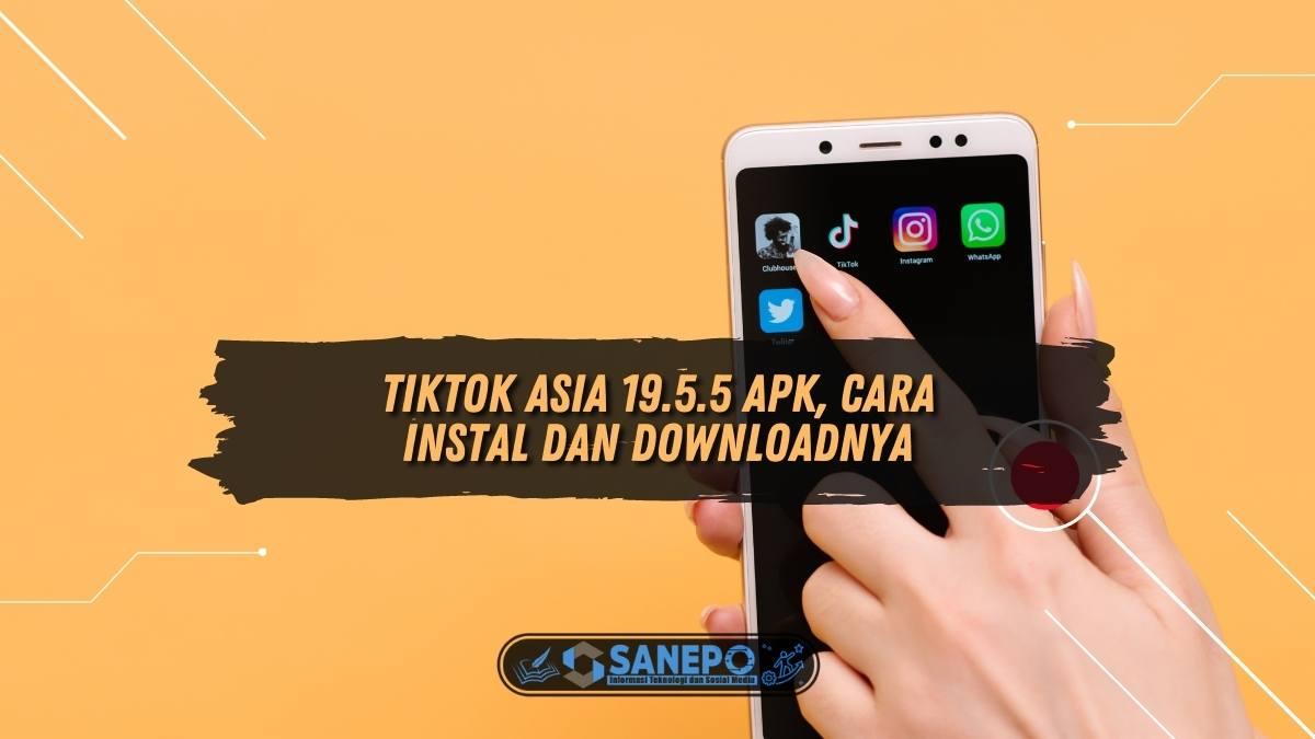 TikTok Asia 19.5.5 Apk, Cara Instal dan Downloadnya