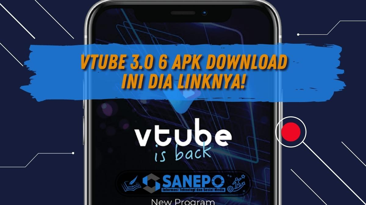 VTube 3.0 6 Apk Download, Ini Dia Linknya!