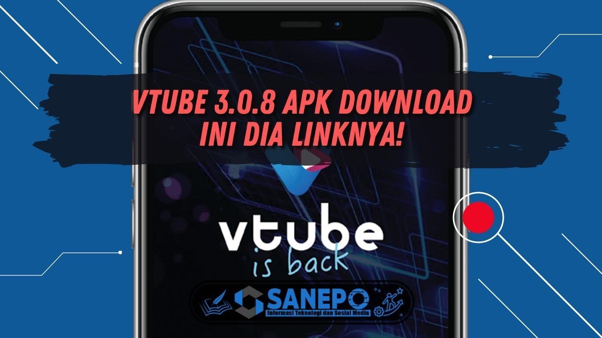 VTube 3.0.8 Apk Download, Ini Dia Linknya!