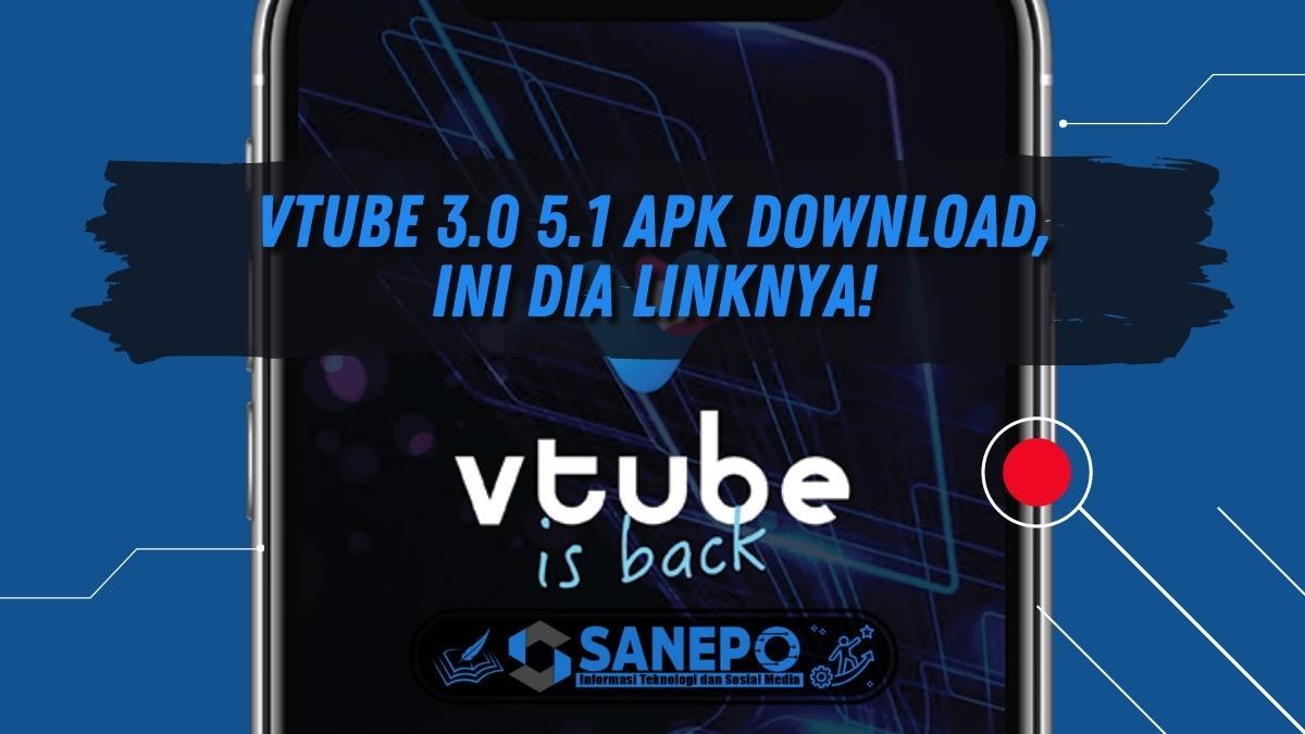 Vtube 3.0 5.1 Apk Download, Ini Dia Linknya!