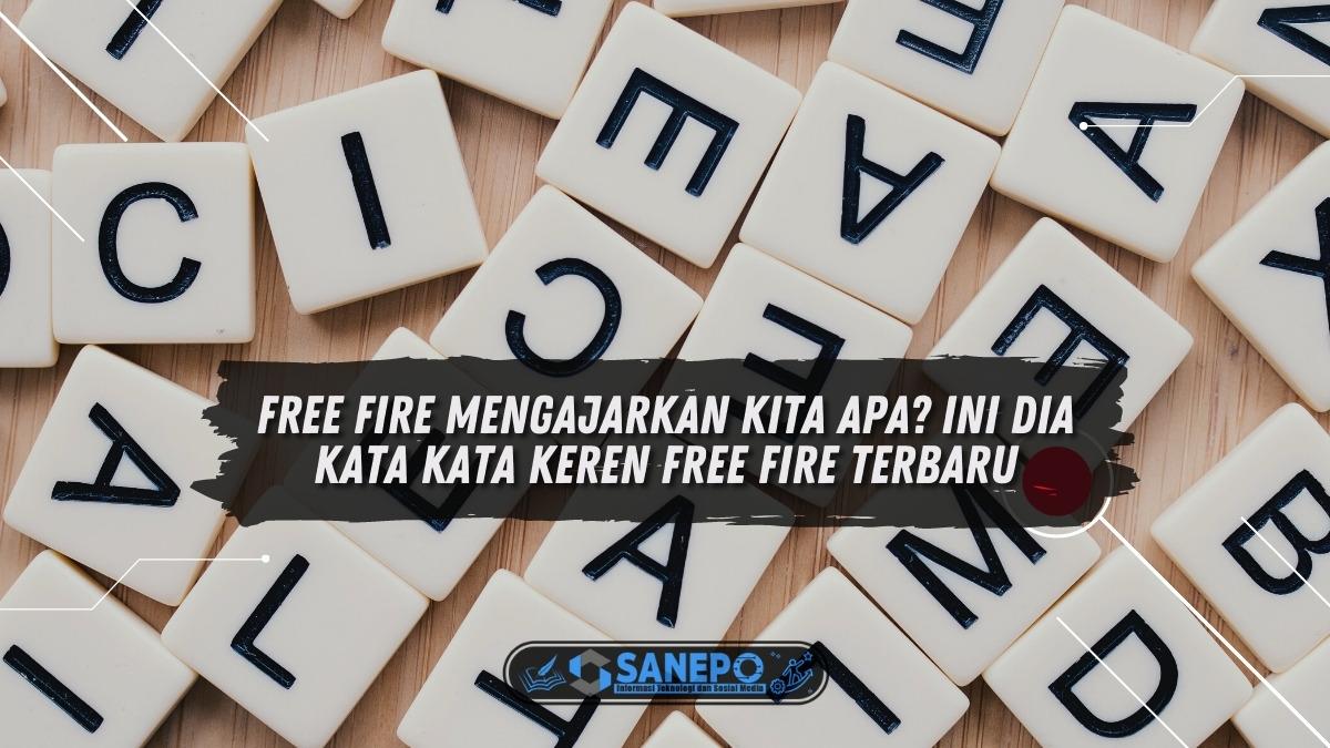 Free Fire Mengajarkan Kita Apa? Ini Dia Kata Kata Keren Free Fire Terbaru