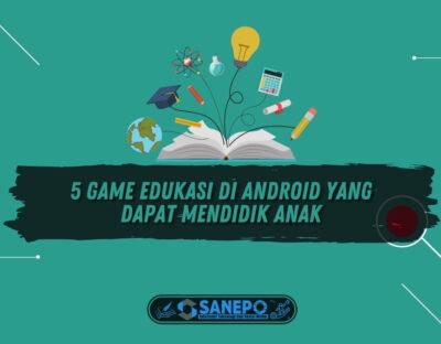 5 Game Edukasi di Android yang Dapat Mendidik Anak Terbaik