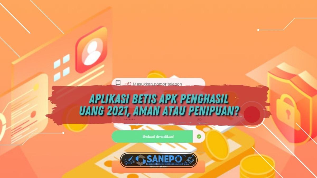 Aplikasi Betis Apk Penghasil Uang 2021, Aman atau Penipuan?
