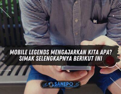 Mobile Legends Mengajarkan Kita Apa? Simak Selengkapnya Berikut Ini