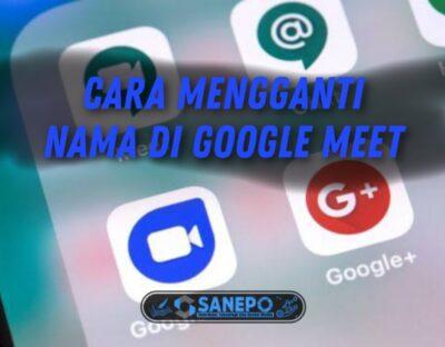 Cara Mengganti Nama Di Google Meet Lewat Android Dan Laptop 2021
