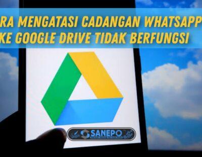 Tidak Bisa Mencadangkan WA Ke Google Drive, Ini 8 Cara Mengatasinya