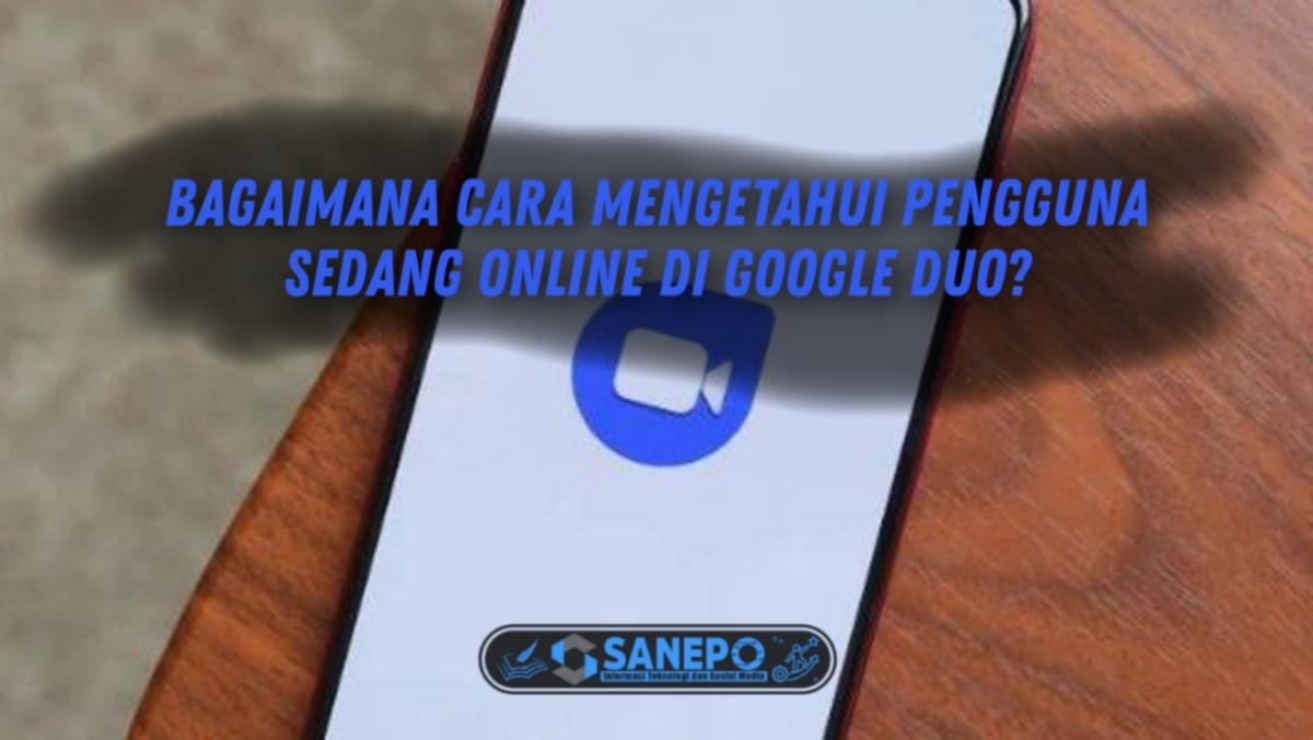 Cara Mengetahui Google Duo Sedang Online Dan 5 Fitur Terbaiknya