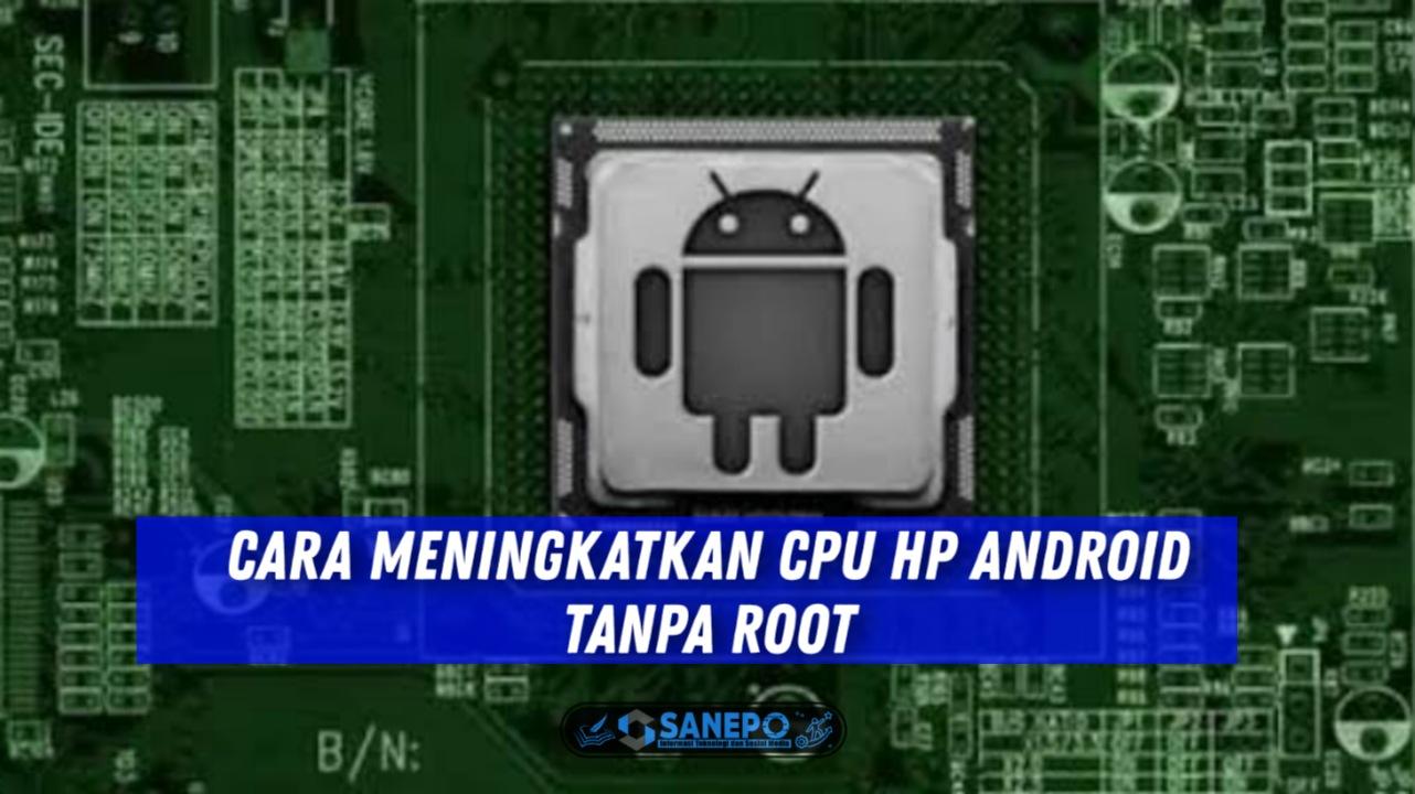 3 Tips Untuk Cara Meningkatkan CPU Android Tanpa Root