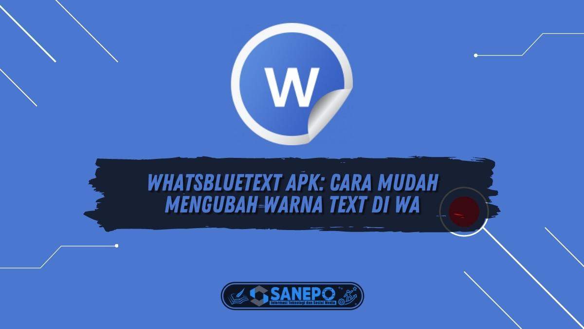 Whatsbluetext Apk: Cara Mudah Mengubah Warna Text di WA