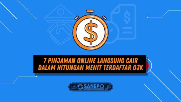 7 Pinjaman Online Langsung Cair dalam Hitungan Menit Terdaftar OJK