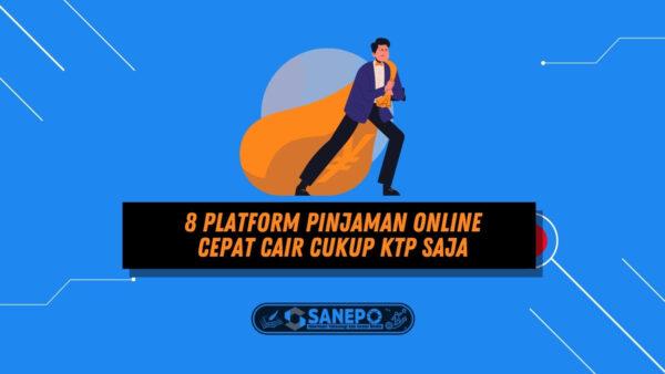 8 Platform Pinjaman Online Cepat Cair Cukup KTP Saja