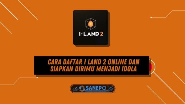 Cara Daftar I Land 2 Online dan Siapkan Dirimu Menjadi Idola