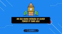 Ini Dia Nama Menara di Clock Tower FF yang Asli