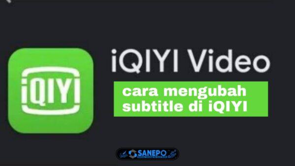 2 Cara Mengubah Subtitle Di iQIYI Yang Bisa Di Lakukan Dengan Mudah