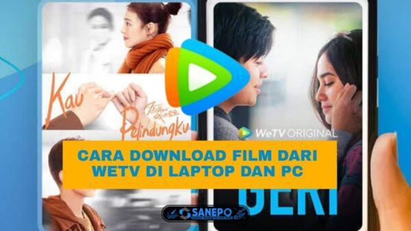 6 Cara Download Film Di WETV Di Laptop Atau PC Paling Mudah