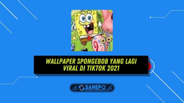 Wallpaper Spongebob Yang Lagi Viral di TikTok 2021