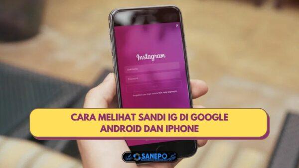 Cara Melihat Sandi IG Di Google Android dan iPhone