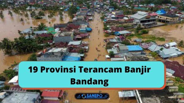 19 Provinsi Terancam Banjir Bandang