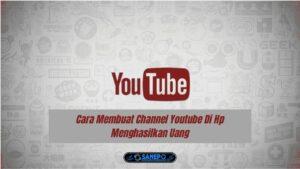 Cara Membuat Channel Youtube Di Hp Menghasilkan Uang