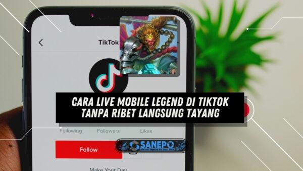 Cara Live Mobile Legend di Tiktok Tanpa Ribet Langsung Tayang