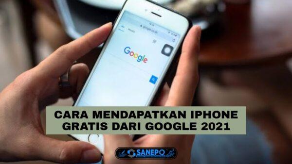 Cara Mendapatkan iPhone Gratis Dari Google 2021 Melalui Event Atau Giveaway