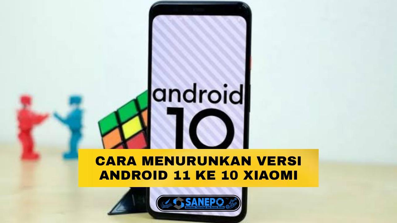 4 Cara Menurunkan Versi Android 11 Ke 10 Xiaomi, Oppo, Dan Semua Hp Yang Mungkin Bisa