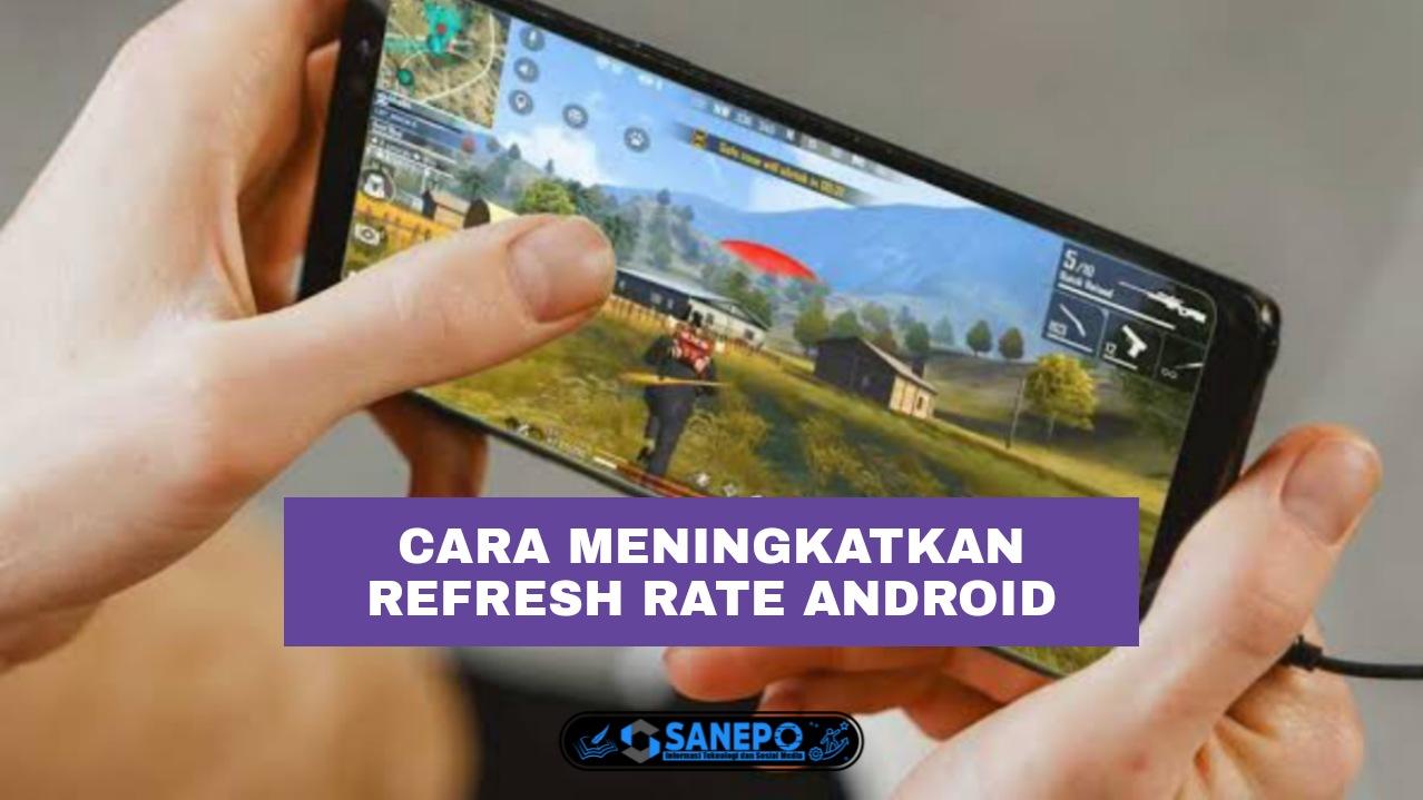 Cara Meningkatkan Refresh Rate Android
