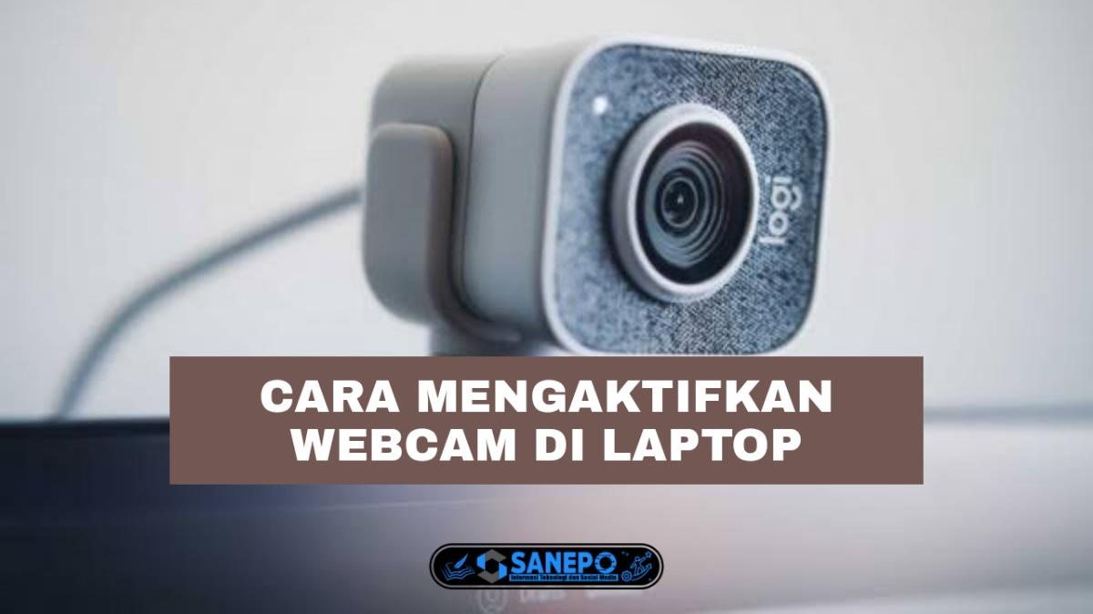 Cara Mengaktifkan Webcam Laptop Paling Mudah Hanya 6 Langkah