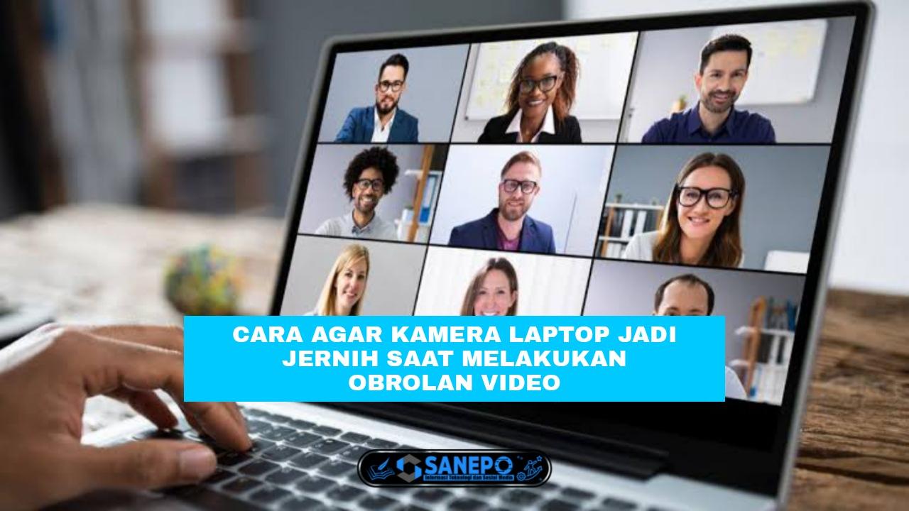7 Cara Agar Kamera Laptop Jernih Saat Melakukan Video Call Paling Mudah