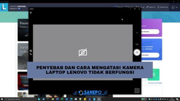 Kamera Laptop Lenovo Tidak Berfungsi? Ini Penyebab Dan 4 Cara Mudah Untuk Mengatasinya