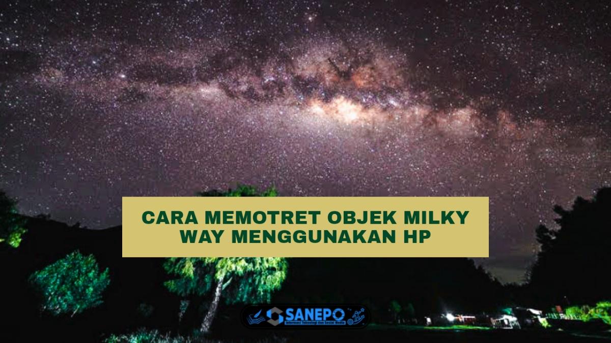 Cara Memotret Milky Way Dengan Hp Paling Mudah Hanya 4 Langkah