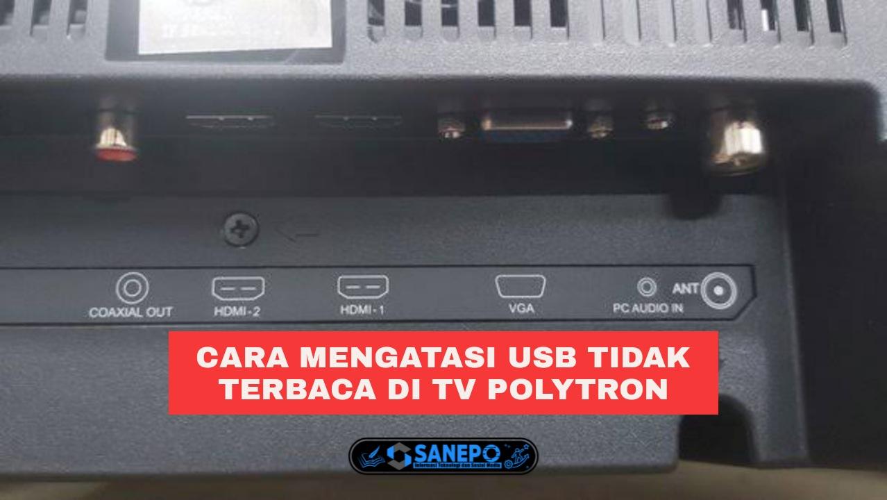 3 Cara Mengatasi USB Tidak Terbaca Di TV Polytron Paling Mudah Dilakukan
