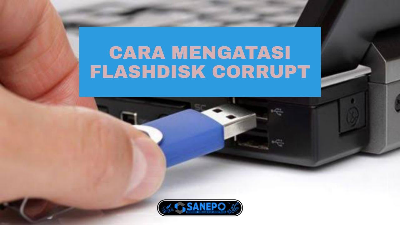 cara mengatasi flashdisk corrupt