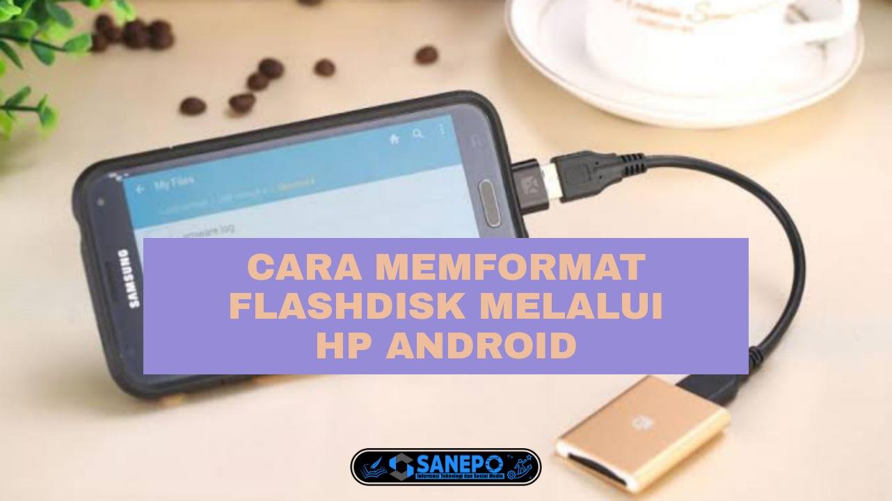 Cara Format Flashdisk Di Hp Android Paling Mudah Dilakukan Hanya 5 Langkah