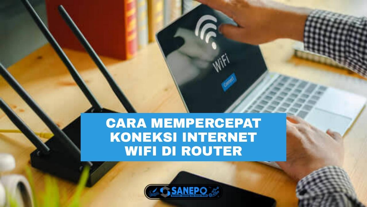 8 Cara Menambah Kecepatan Wifi Di Router Semua Tipe Paling Mudah