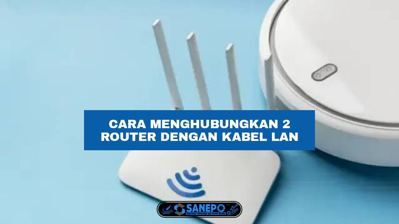 Cara Menghubungkan 2 Router Dengan Kabel LAN Hanya Beberapa Langkah Mudah