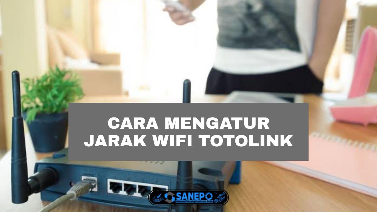 Cara Mengatur Jarak Wifi Totolink Paling Mudah Dilakukan Hanya 4 Langkah