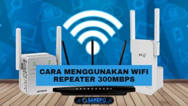 Cara Menggunakan Wifi Repeater 300Mbps Untuk Semua Perangkat Paling Mudah Dilakukan