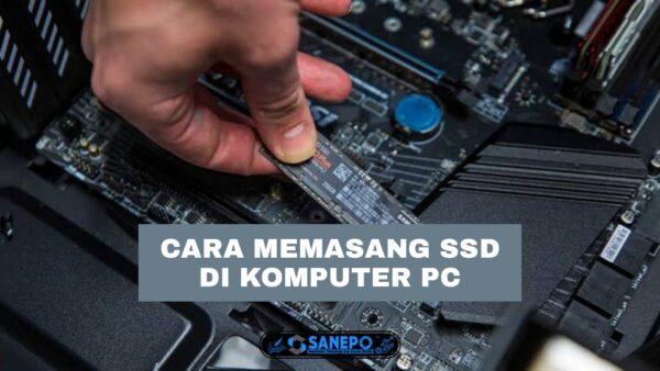 Cara Memasang SSD Di PC Paling Mudah Terbaru 2021