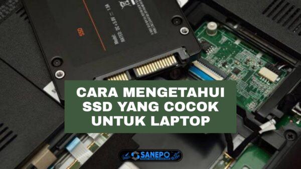 4 Cara Mengetahui SSD Yang Cocok Untuk Laptop Paling Mudah