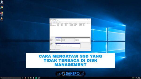 SSD Tidak Terbaca Di Disk Management, Ini Dia Cara Mengatasinya 100% Mudah