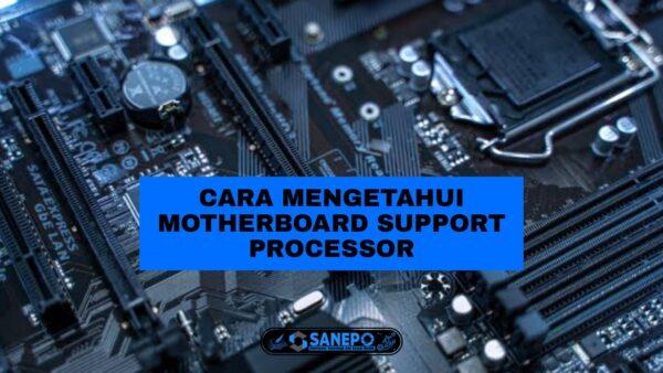 3 Cara Mengetahui Motherboard Support Processor Paling Mudah Dilakukan