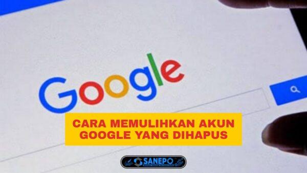 Cara Memulihkan Akun Google Yang Dihapus