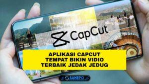 Aplikasi Cap Cup Atau Capcut Dan 12 Cara Mudah Untuk Menggunakannya