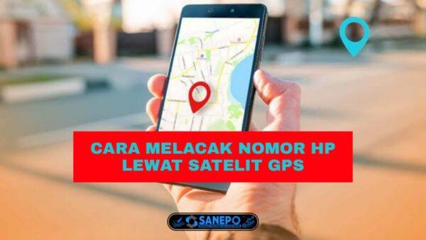 Cara Melacak No Hp Lewat Satelit GPS Paling Mudah Hanya 4 Langkah